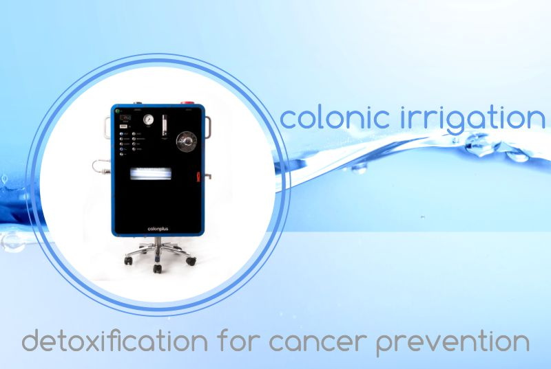 Colonic Irrigation and Detoxification For Cancer Prevention and Natural Treatment